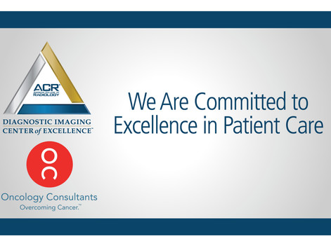 ONCOLOGY CONSULTANTS DESIGNATED A DIAGNOSTIC IMAGING CENTER OF EXCELLENCE.