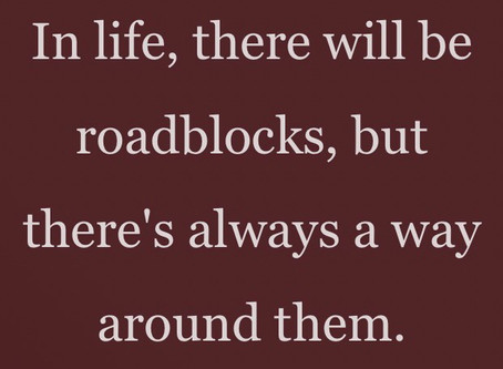 In life, there will be roadblocks...