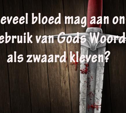 Hoeveel bloed mag aan ons gebruik van Gods Woord als zwaard kleven?