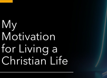 My Motivation for Living a Christian Life