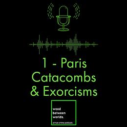 Paris Catacombs & Exorcisms