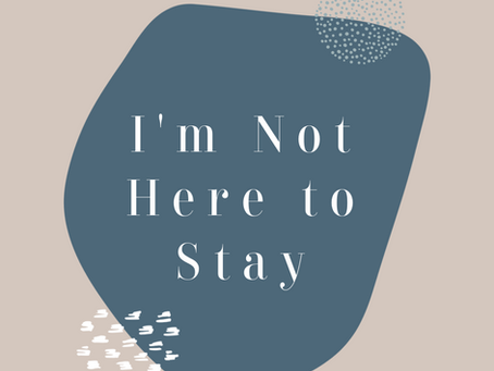 I'm Not Here to Stay