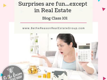 Surprises Are Fun...Except in Real Estate Class 101