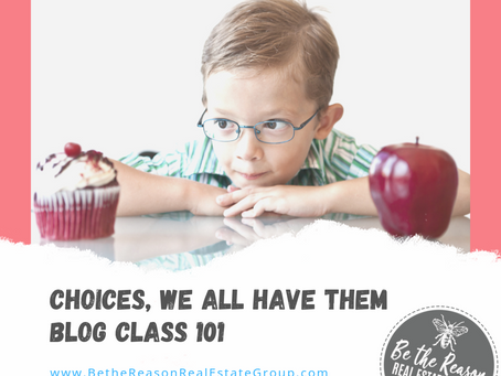 Choices, we all have them! Real Estate Blog Class 101