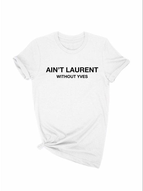 Ain't Laurent Tee