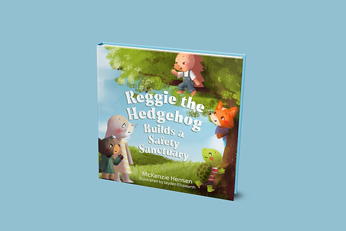 Reggie the Hedgehog Builds a Safety Sanctuary - HARDCOVER