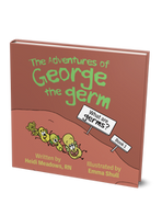 The Adventures of George the germ: What are germs?