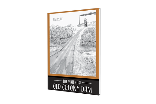 The Walk to Old Colony Dam - Hardcover