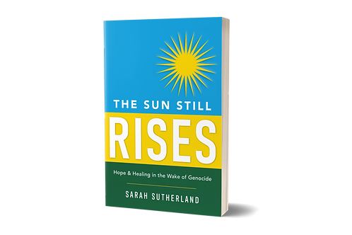 The Sun Still Rises: Hope & Healing in the Wake of Genocide [paperback]