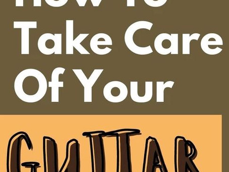 How To Take Care of Your Guitar
