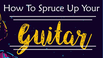 How to Spruce Up Your Guitar