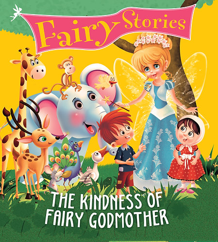 The Kindness of Fairy Godmother : Fairy Stories