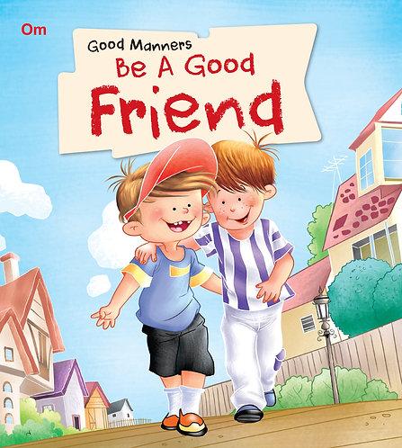 Be A Good Friends : Good Manners