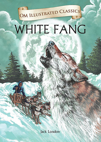 White Fang : Om Illustrated Classics