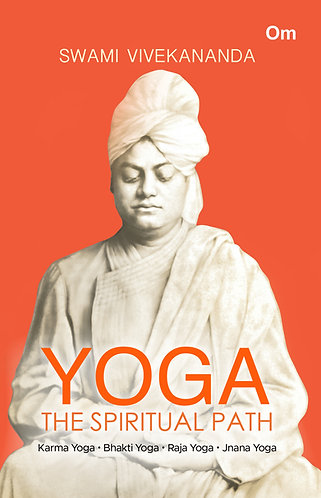 Yoga The Spiritual Path- Karma Yoga, Bhakti Yoga, Raja Yoga, Jnana Yoga