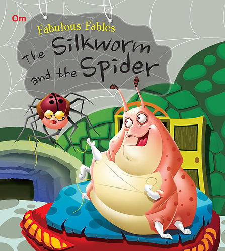 The Silkworm And The Spider : Fabulous Fables