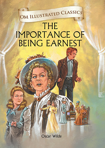 The Importance of Being Earnest : Om Illustrated Classics
