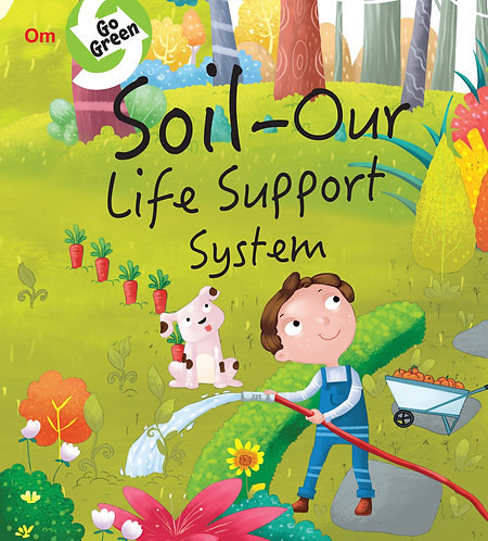 Environment  Encyclopedia : Soil-Our Life Support System : Go Green