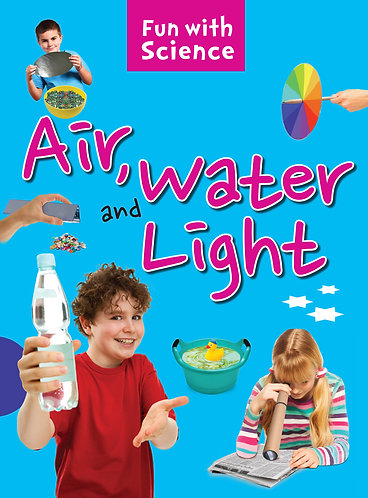 Air, Water and Light : Fun with Science