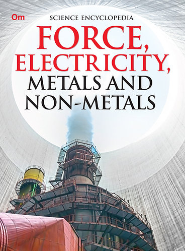 Force, Electricity, Metals and Non-Metales : Science Encyclopedia