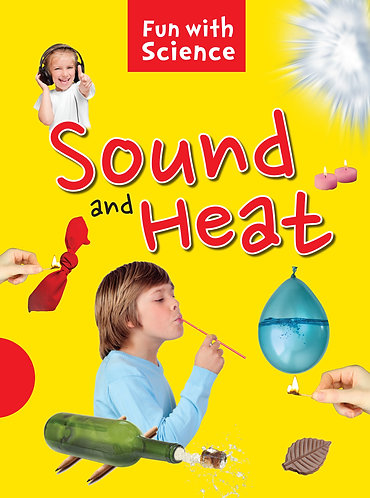 Sound and Heat : Fun with Science