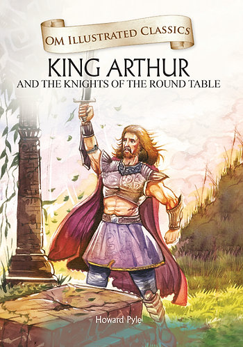 King Arthur and the Knights of the Round Table : Om Illustrated Classics