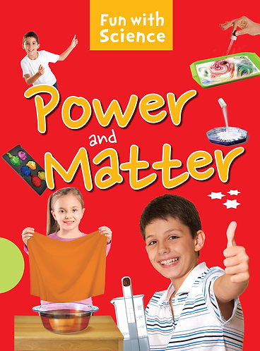 Power and Matter : Fun with Science