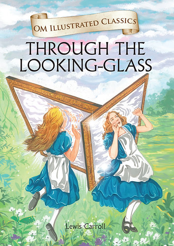 Through the Looking-Glass : Om Illustrated Classics