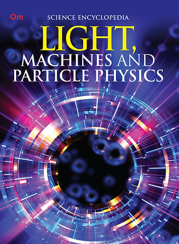 Light, Machines and Particle Physics : Science Encyclopedia
