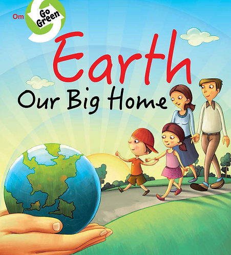 Go Green : Earth Our Big Home