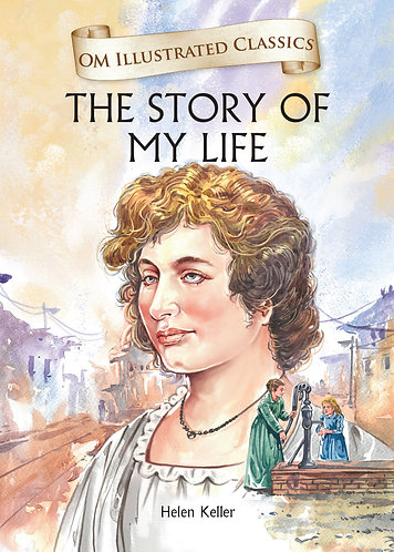 The Story of my Life : Illustrated Abridged Classics (Om Illustrated Classics)