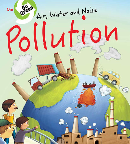 Go Green : Air, Water, and Noise Pollution