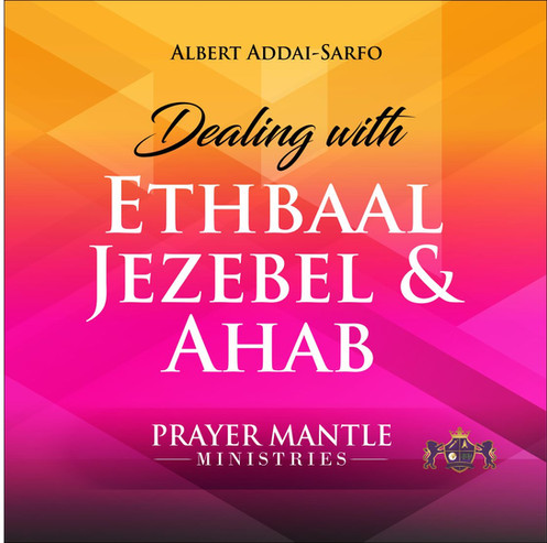 DEALING WITH ETHBAAL, JEZEBEL & AHAB