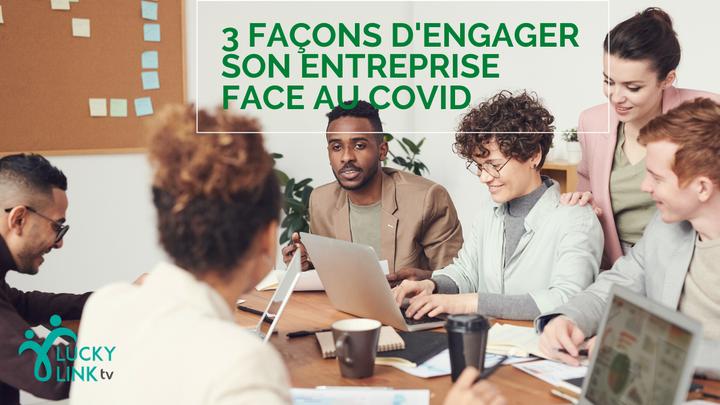 3 façons d'engager son entreprise dace au COVID