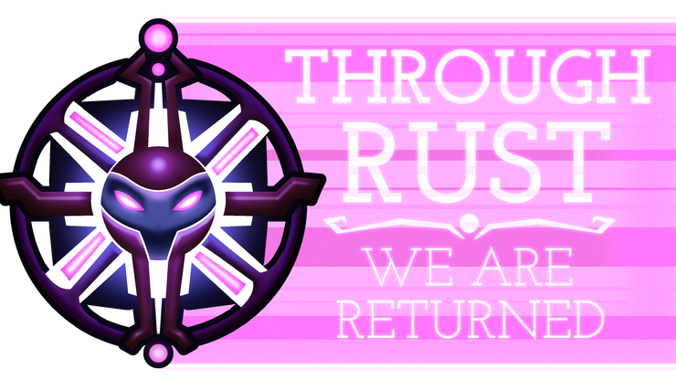 Through Rust We Are Returned
