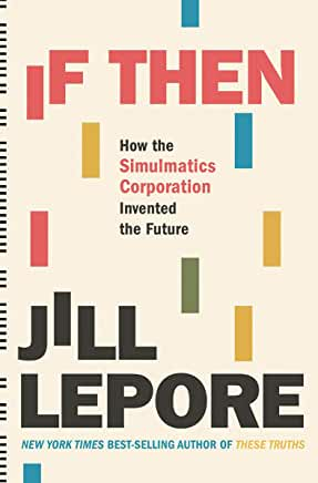 If Then: How the Simulmatics Corporation Invented the Future By: Jill Lepore