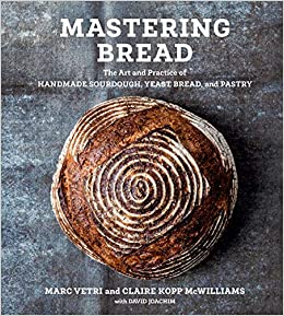 Mastering Bread: The Art and Practice of Handmade Sourdough, Yeast Bread, and Pastry By: Marc Vetri