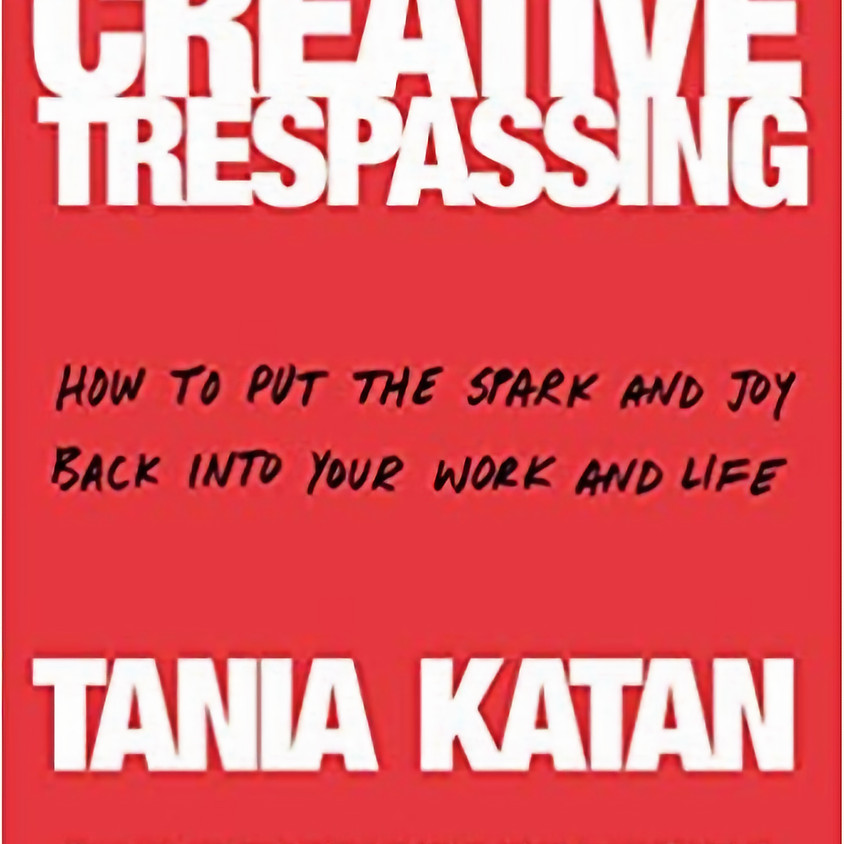 Creative Trespassing: How to put the spark and joy back into your work and life.