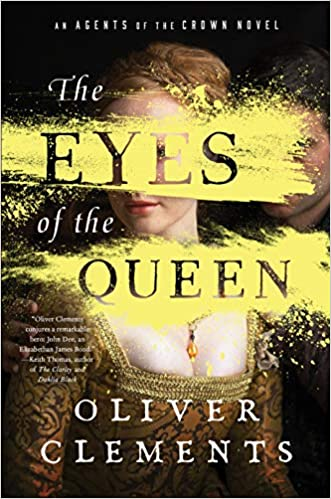 The Eyes of the Queen: A Novel By: Oliver Clements