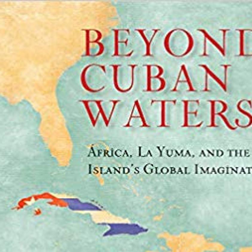 Beyond Cuban Waters: Africa, La Yuma, and the Island's Global Imagination