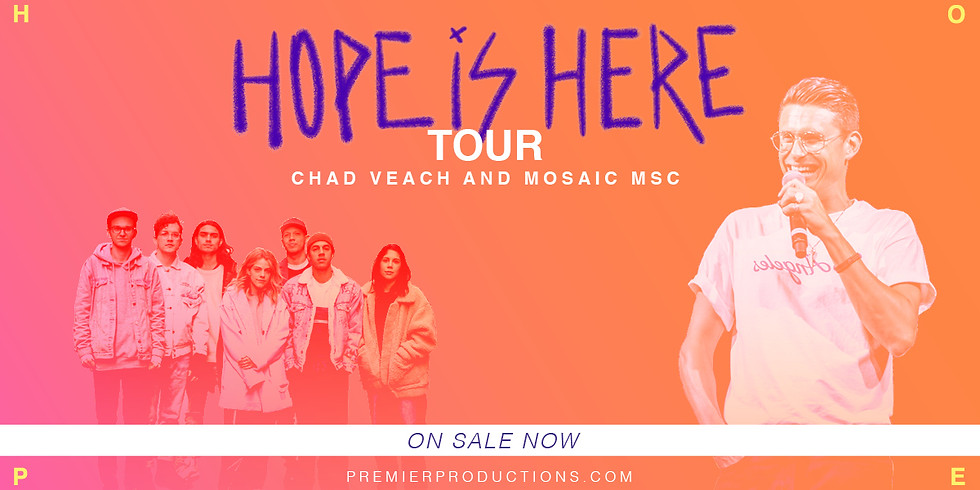 """""""Hope Is Here Tour"""" with Chad Veach & Mosaic MSC and The Zoe Group"""