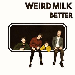 WEIRD MILK - BETTER