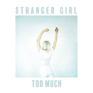 STRANGER GIRL - TOO MUCH