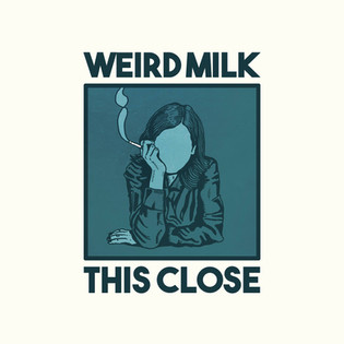 WEIRD MILK - THIS CLOSE