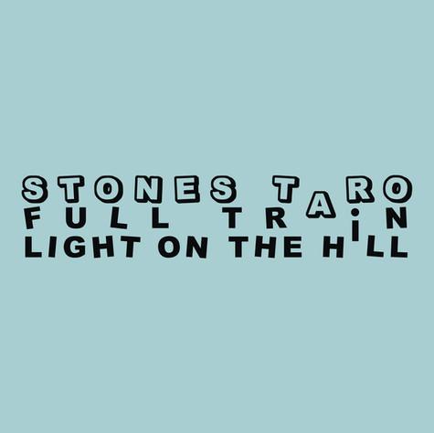 STONES TARO - FULL TRAIN / LIGHT ON THE HILL