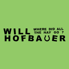 WILL HOFBAUER - WHERE DID ALL THE HAY GO?
