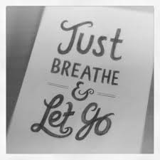 just breathe and let go.jpeg