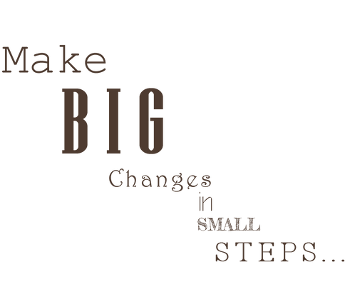 Make Big Changes in Small STEPS...