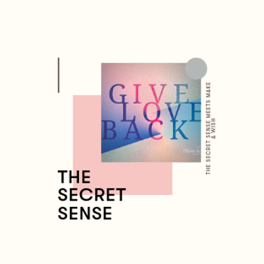 THE SECRET SENSE goes GIVE LOVE BACK