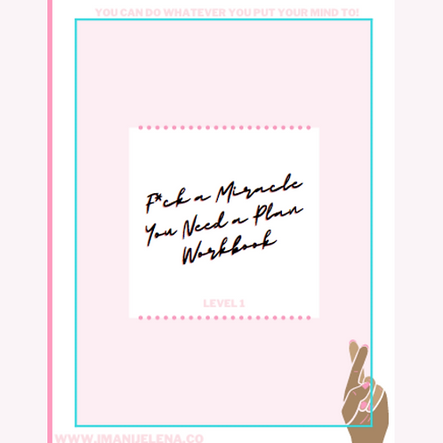 F*ck A Miracle, You Need A Plan Workbook LV.1